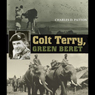 Colt Terry, Green Beret: Williams-Ford Texas A&M University Military History Series (Unabridged), by Charles D. Patton