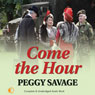 Come the Hour (Unabridged) Audiobook, by Peggy Savage