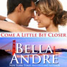 Come a Little Bit Closer: The Sullivans, Book 7 (Unabridged), by Bella Andre