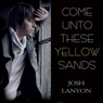 Come Unto These Yellow Sands (Unabridged) Audiobook, by Josh Lanyon