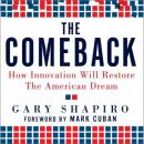 The Comeback: How Innovation Will Restore the American Dream (Unabridged), by Gary Shapiro