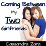 Coming Between My Two Girlfriends (Unabridged) Audiobook, by Cassandra Zara