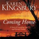 Coming Home: A Story of Undying Hope (Unabridged) Audiobook, by Karen Kingsbury