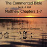 The Commented Bible Series - Book 40A - Matthew (Unabridged), by Jerome Cameron Goodwin