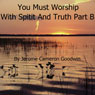 The Commented Bible: You Must Worship with Spirit and Truth - Part B (Unabridged), by Jerome Cameron Goodwin