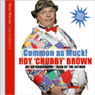 Common as Muck!: Roy Chubby Brown Audiobook, by Roy Chubby Brown