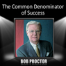The Common Denominator of Success Audiobook, by Bob Proctor