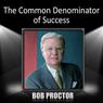 The Common Denominator of Success, by Bob Proctor