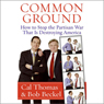 Common Ground: How to Stop the Partisan War That Is Destroying America (Unabridged), by Cal Thomas