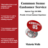 Common Sense Customer Service: Improve Your Job Skills & Provide a Great Customer Experience (Unabridged), by Victoria Wells
