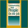 Communicating With People on the Job: Make Everyone in Your Organization an Effective Communicator (Unabridged), by Briefings Media Group
