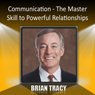 Communication: The Master Skill to Powerful Relationships Audiobook, by Brian Tracy