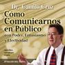 Como Comunicarnos en Publico (Public Speaking): Con Poder, Entusiasmo y Efectividad, by Camilo Cruz