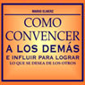 Como Convencer a los Demas (How to Convince Other People), by Mario Elnerz