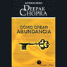 Como Crear Abundancia (Creating Affluence), by Deepak Chopra