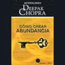 Como Crear Abundancia (Creating Affluence), by Deepak Chopra