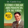 Como crear abundancia en su vida: 5 pasos para alcanzar la libertad financiera (Unabridged), by Dr. Camilo Cruz