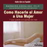 Como Hacerle el Amor A Una Mujer (Y Que Quede Con Ganas de Mas) (Sex So Great She Cant Get Enough) Audiobook, by Barbara Keesling