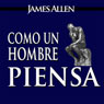 Como un Hombre Piensa Asi es Su Vida (As a Man Thinketh, Spanish Edition) (Unabridged) Audiobook, by James Allen