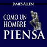 Como un Hombre Piensa Asi es Su Vida (As a Man Thinketh, Spanish Edition) (Unabridged), by James Allen