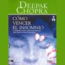 Como Vencer el Insomnio (Restful Sleep): El Programa Mente-Cuerpo Mas Completo Para Lograr un Sue?o Reparador Audiobook, by Deepak Chopra