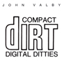 Compact Dirt Digital Ditties Audiobook, by John Valby