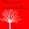 A Company of Parrots: A Felony of Birds, Book 1 (Unabridged), by Harris Tobias