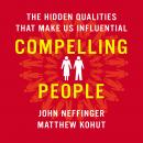 Compelling People: The Hidden Qualities That Make Us Influential Audiobook, by Matthew Kohut