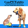 ComPETability: Solving Behavior Problems in Your Multi-Dog Household (Unabridged) Audiobook, by Amy Shojai