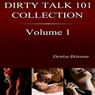 The Complete Dirty Talk 101 Collection, Book 1: Featuring 20 Dirty Talk & Relationship Guides Anyone Can Use (Unabridged) Audiobook, by Denise Brienne
