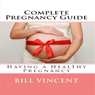 Complete Pregnancy Guide (Unabridged) Audiobook, by Bill Vincent