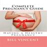 Complete Pregnancy Guide (Unabridged), by Bill Vincent