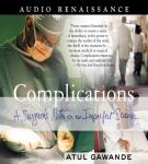 Complications: A Surgeons Notes on an Imperfect Science, by Atul Gawande