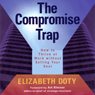 The Compromise Trap: How to Thrive at Work Without Selling Your Soul (Unabridged) Audiobook, by Elizabeth Doty