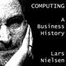 Computing: A Business History (Unabridged) Audiobook, by Lars Nielsen