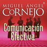 Comunicacion Efectiva (Texto Completo) (Effective Communication (Unabridged)), by Miguel Angel Cornejo
