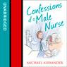Confessions of a Male Nurse (Unabridged), by Michael Alexander