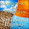 Confidence & Self-Esteem Subliminal Affirmations: Meditation, Binaural Beats, Solfeggio Tones & Harmonics, Self Help Audiobook, by Subliminal Hypnosis