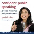 Confident Public Speaking: In Groups, Meetings and Presentations (Unabridged), by Lynda Hudson