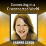 Connecting in a Disconnected World Audiobook, by Shawna Schuh