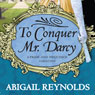 To Conquer Mr. Darcy (Unabridged) Audiobook, by Abigail Reynolds