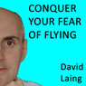 Conquer Your Fear of Flying with David Laing Audiobook, by David Laing