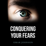 Conquering Your Fears (Unabridged) Audiobook, by Omar Johnson