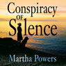 Conspiracy of Silence (Unabridged) Audiobook, by Martha Powers