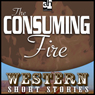 The Consuming Fire (Unabridged) Audiobook, by Max Brand