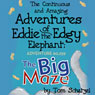 The Continuous and Amazing Adventures of Eddie the Edgy Elephant: Adventure 60,259: The Big Maze (Unabridged) Audiobook, by Tom Schatzel