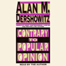 Contrary to Popular Opinion: Americas Most Controversial Lawyer Speaks Out Audiobook, by Alan M. Dershowitz