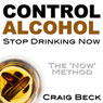 Control Alcohol: Stop Drinking Now Audiobook, by Craig Beck