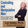 Controlling and Manipulative Men: How to Spot Them and Handle Them (Unabridged), by Lyn Kelley