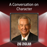 A Conversation on Character (Unabridged), by Zig Ziglar